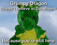 Windsor the Grumpy Dragon doesn't believe in Darwinism because you're still here