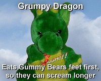 Windsor the Grumpy Dragon east Gummy Bears feet first so they can scream longer